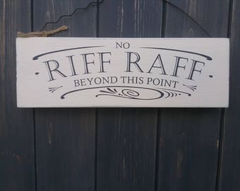 No Riff Raff wooden sign.
