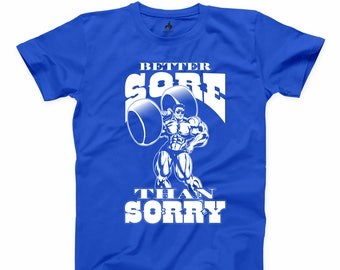 Better Sore Than Sorry T Shirt Fitness T-shirt Gym Party Bodybuilding Graphic Tee