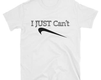 Mens I Just Cant Shirt