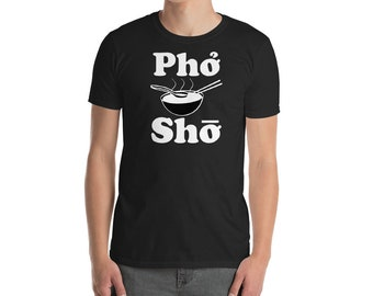 Mens Shirt, Pho Sho | Funny Vietnamese Cuisine Vietnam Foodie Chef Cook Food Humor T-shirt