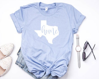 Texas Home Shirt/ Texas/ State Shirt/ Home Shirt/ Texas Pride/ Women's Shirt/ Texas Girl/ Texas Shirt