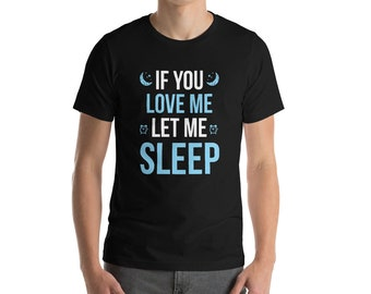 If You Love Me Let Me Sleep Funny Sleeping Nap Tired Shirt!