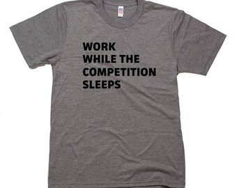 Work While The Competition Sleeps