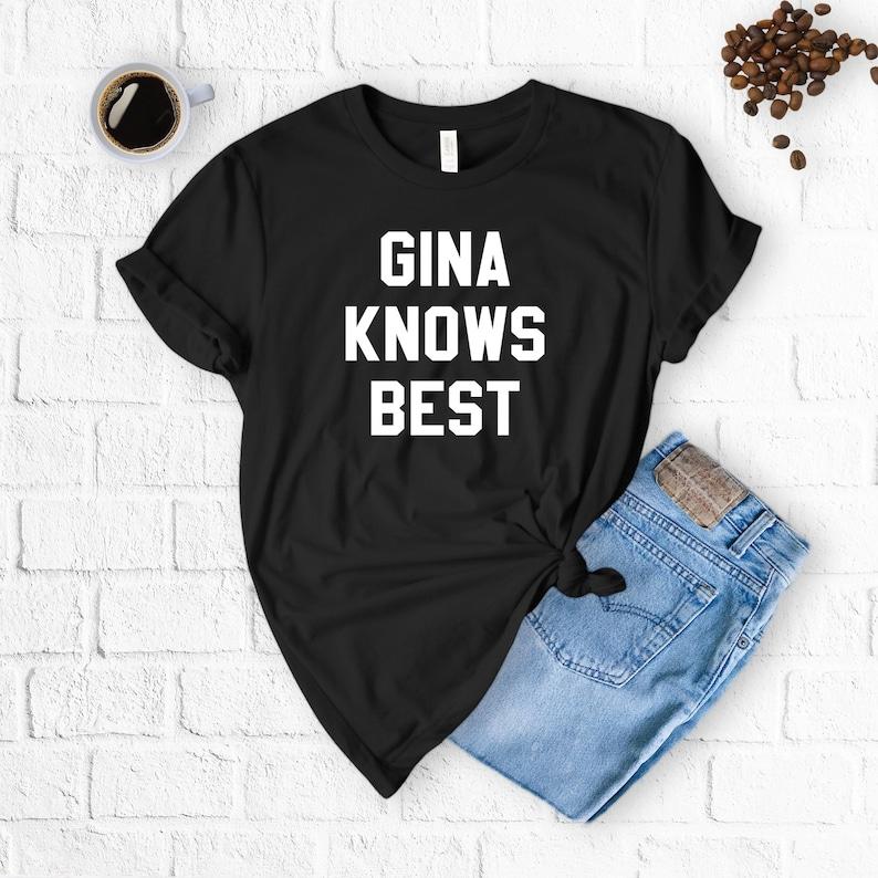 Gina Knows Best T Shirt Brooklyn Nine Tee 99