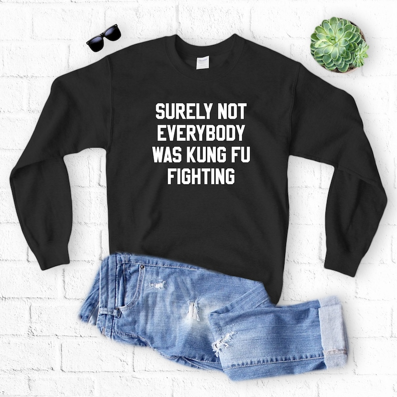 f2b3e21da Surely Not Everybody Was Kung Fu Fighting Sweatshirt Funny | Etsy