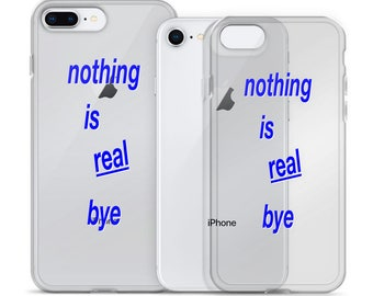 nothing is real bye - Phone Case for Apple iPhone & Samsung Galaxy