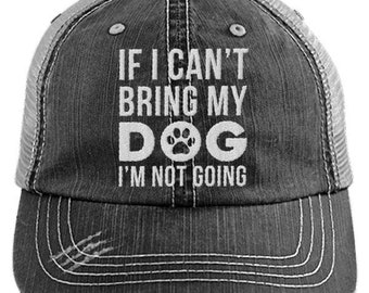 If I Can't Bring My Dog Then I'm Not Going Distressed Mesh Trucker Cap, Funny Ladies Baseball Hat, Dog Mom, Womens Hats, Dogs Caps For Women