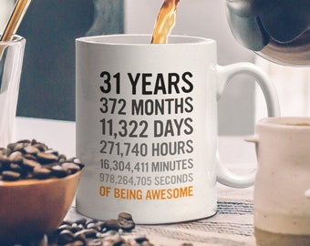 31st Birthday Gift 31 Thirty One Years Old Months Days Hours Minutes Seconds Of Being Awesome Anniversary Bday Mug For Men Women