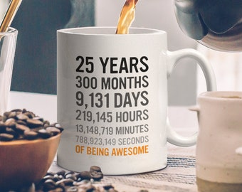 25th Birthday Gift 25 Twenty Five Years Old Months Days Hours Minutes Seconds Of Being Awesome Anniversary Bday Mug For Young Adults
