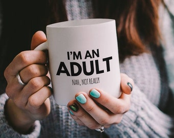 I'm an Adult (Nah, Not Really) Mug | Funny 18th Birthday Gift or to any Friend Who Lives Life Forever Young!