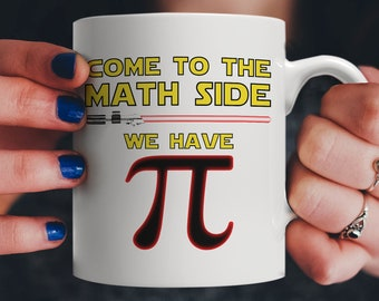 Come To The Math Side We Have Pi - Math Geek & Nerd Star Gift Mug | Give it to your Science, Algebra or Geometry Teacher!