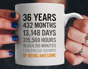 36th Birthday Gift 36 Thirty Six Years Old Months Days Hours Minutes Seconds Of Being Awesome Anniversary Bday Mug For Men Women