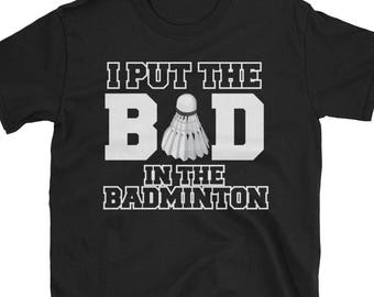 I put the bad in the Badminton - badminton tee - funny badminton gift -badminton player tee -badminton apparel -badminton lovers -i love bad