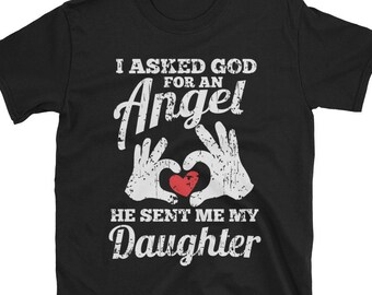 d496aa9a I asked God for an Angel and he sent me my daughter - proud daddy shirt - father  gift daughter - perfect daddy t-shirt gift - angel daughter