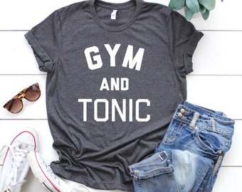 58547c78f Gym and Tonic, Gym and Tonic Shirt, workout shirt, Athletic Top, workout  top, Gym top, funny drinking, funny sports, gift, Unisex T-Shirt