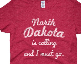 North Dakota is calling and I must go, North Dakota shirt, funny gift, travel shirt, vacation shirt, Peace Garden State, ND, Women's t-shirt