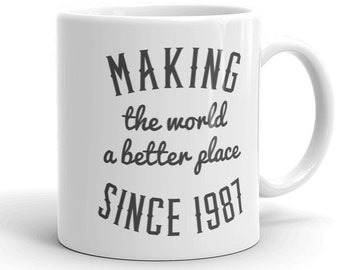 Making The World A Better Place Since 1987 Birthday Mug 31st Motivational Gift Idea For Men Women 31