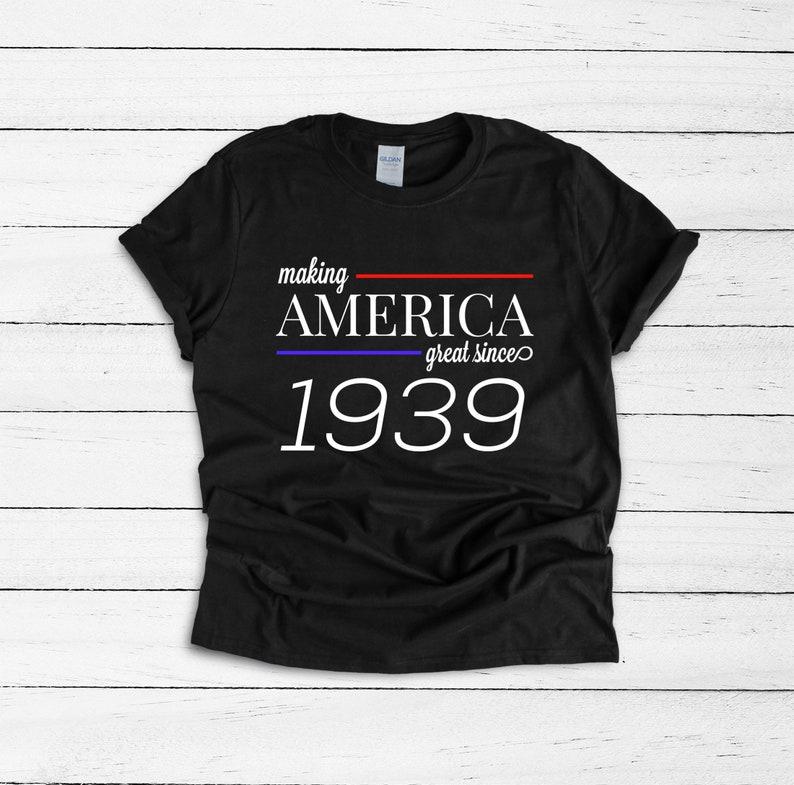 Making America Great Since 1939 Birthday Shirt