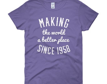 Making the world a better place since 1958, Birthday shirt, Women's, 1958, 60 years, 60th birthday, gift idea, Christmas gift, gift for her