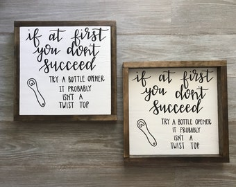 If At First You Don't Succeed, Try A Bottle Opener It Probably Isn't A Twist Top | Framed Wooden Sign