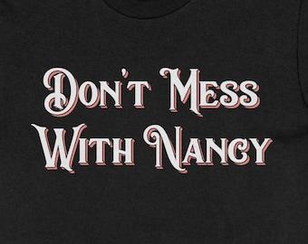 Don't Mess With Me Shirt, Don't Mess With Nancy Shirt, Nancy Pelosi Shirt, Nancy Pelosi Tee, Anti Trump Shirt, Women Empowerment, Girl Power