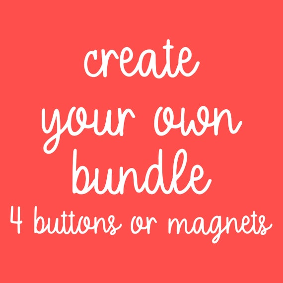 create your own 4 button or magnet bundle etsy