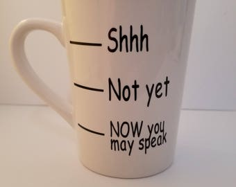 Shhh, Not yet, Now you may speak 16 ounce coffee mug