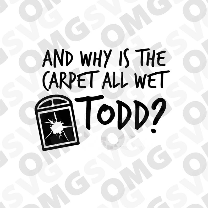 And Why Is the Carpet All Wet Todd Christmas Vacation Movie   Etsy