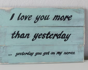 I Love You More Than Yesterday - Funny Pallet Wood Sign - Coastal / Vintage / Gifts