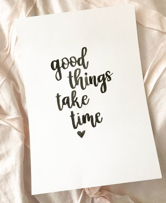 Good Things Take Time Calligraphy Print | Etsy