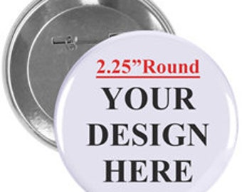 Custom Button- No Minimum-Quick Shipping-FREE SHIPPING in the U.S. on orders over 20 buttons