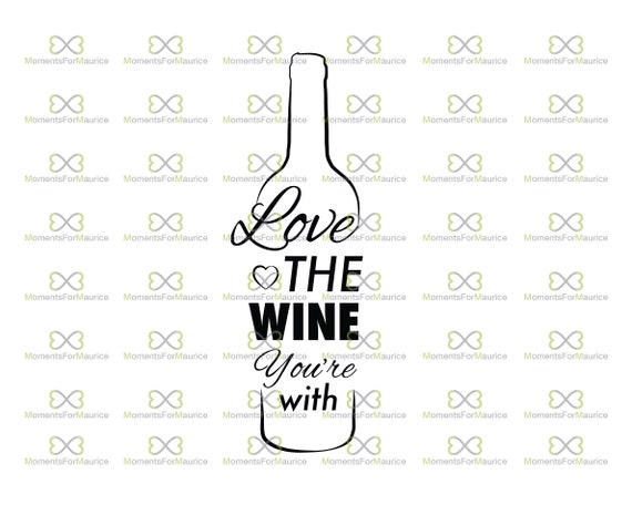 Love The Wine You Re With Svg Wine Sayings Svg Wine Svg Etsy