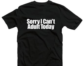 Sorry I Can't Adult Today Shirt