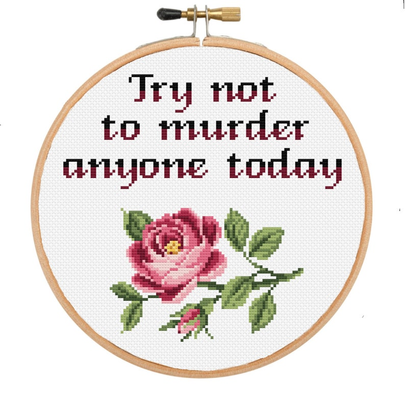Cross Stitch Pattern Try not to murder anyone today Funny cross stitch Modern inappropriate subversive cross stitch Flower cross stitch
