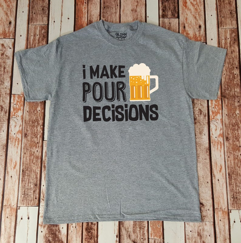 c7660117 I Make Pour Decisions Beer Drinking Shirt Beer Lover Shirt | Etsy