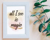 All I See is Magic! - Inspirational Saying - Motivational Quote - Printable