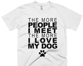 The More People I Meet The More I Love My Dog Funny Dog Saying Short-Sleeve T-Shirt