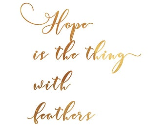 Hope is a thing with feathers that perches in the soul - gold typography quote - digital download