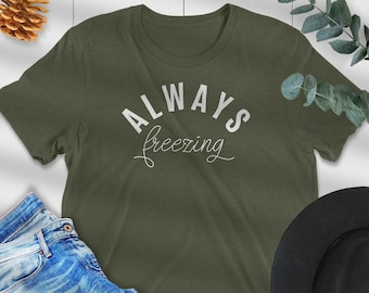 Always Freezing Shirt, Always Cold Tee, Always Cold, It's Freezing, Cute Winter Shirt, Winter T-shirt for Her, So Freaking Cold