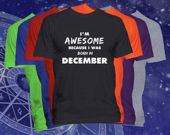 Birthday T Shirt Born In December Month Happy Gift Im Awesome Because I Was