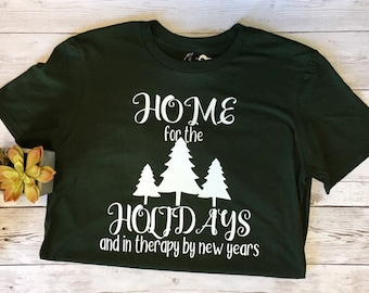 Home for the Holidays shirt, Home for the holidays and in therapy by New Years shirt, Holiday Shirt, New yesr shirt