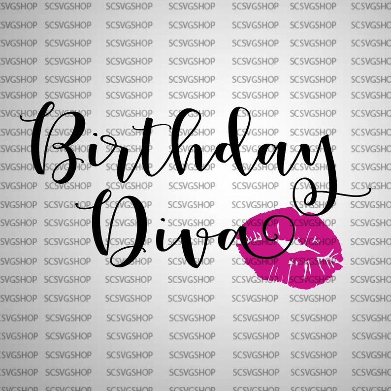 Birthday Diva cut file, Lips, Birthday, Happy Bday, Gift, Silhouette File,  Cut File, svg, Digital, DIY, Cricut, Vector Image, Commercial Use