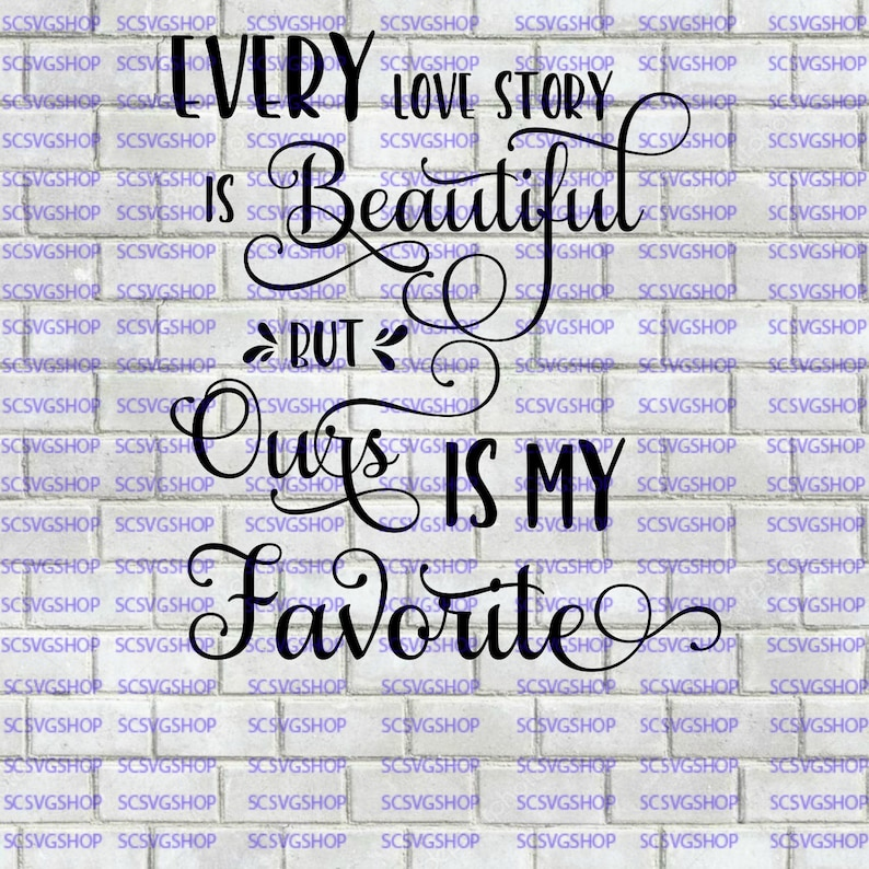 Silhouette File svg Cut File Every Love Story is Beautiful But Ours is My Favorite SVG cut file Vector Romance Cricut DIY Digital