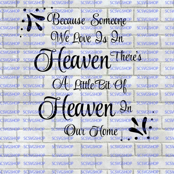 Because Someone We Love Is In Heaven Svg Cut File Memorial Etsy