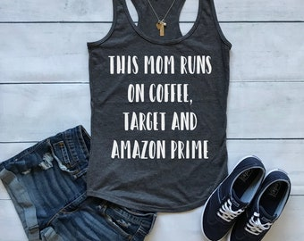 This Mom Runs On Coffee Target And Amazon Prime Tank / Semi Fitted OR Flowy Fit Available / Women's Racerback Tank Top / Mom shirt