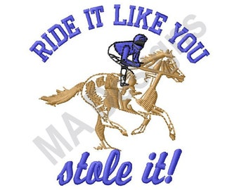 Ride it Like You Stole It - Machine Embroidery Design, Horse, Jockey