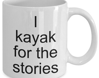 I kayak for the stories-when you are lazily kayaking down the river, many stories will be told.