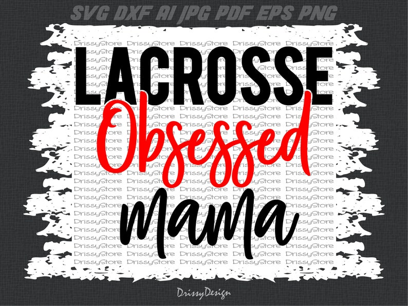 Lacrosse obsessed mama svg SVG Dxf EPS Png Jpg Vector Clipart Cut Print File Cricut /& Silhouette Decal Lacrosse svg mom life svg mom svg