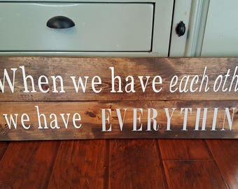 Large Pallet Sign When We Have Each Other We Have Everything- Home Decor- Pallet Sign