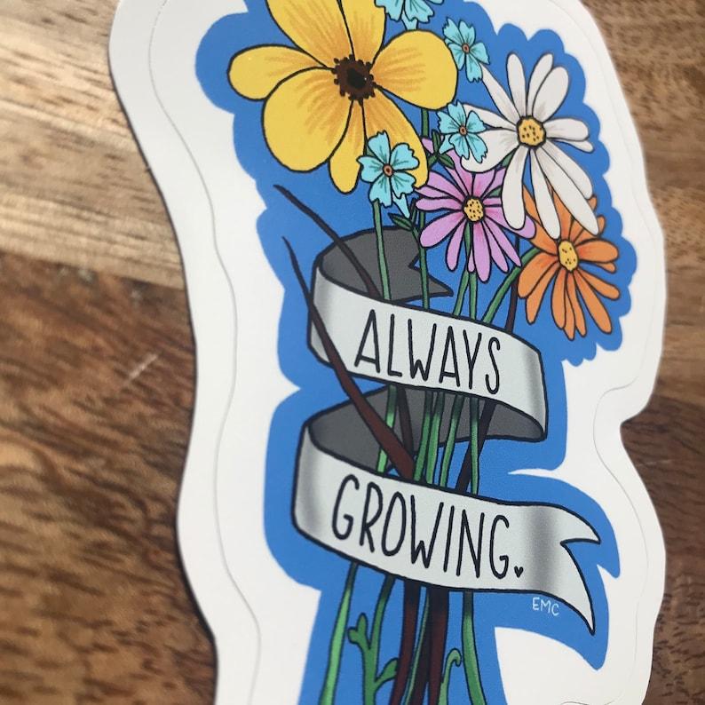 Flower Sticker Always Growing Sticker Motivational Sticker